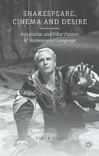 Shakespeare, Cinema and Desire - Adaptation and Other Futures of Shakespeare's Language ebook by S. Ryle
