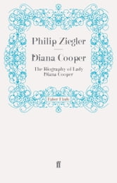 Diana Cooper - The Biography of Lady Diana Cooper ebook by Philip Ziegler