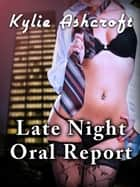 Late Night Oral Report ebook by Kylie Ashcroft