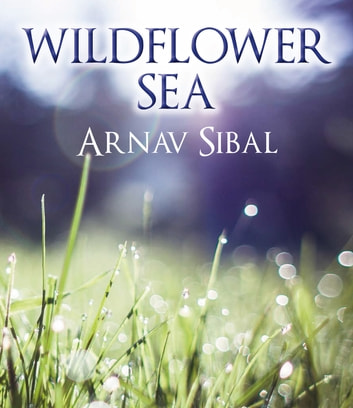 Wildflower Sea ebook by Arnav Sibal