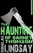 The Haunting Of Barney Thomson ebook by Douglas Lindsay