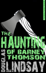 The Haunting Of Barney Thomson - A Barney Thomson Novel ebook by Douglas Lindsay