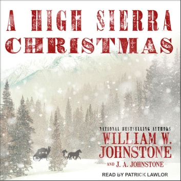 A High Sierra Christmas audiobook by William W. Johnstone,J. A. Johnstone