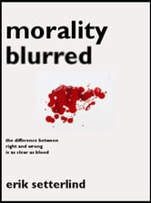 Morality Blurred ebook by Erik Setterlind