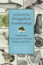 Introducing Evangelical Ecotheology - Foundations in Scripture, Theology, History, and Praxis ebook by Daniel L. Brunner,Jennifer L. Butler,A. J. Swoboda,Bill McKibben