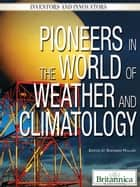 Pioneers in the World of Weather and Climatology ebook by Britannica Educational Publishing,Hollar,Sherman