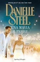 Una magia a Parigi eBook by Danielle Steel