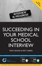 Succeeding in your Medical School Interview ebook by Tony Edgar,Matt Green