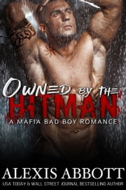 Owned by the Hitman - A Bad Boy Mafia Romance ebook by Alexis Abbott