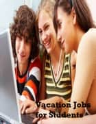 Vacation Jobs for Students ebook by V.T.
