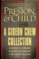 A Gideon Crew Collection - Gideon's Sword, Gideon's Corpse, and The Lost Island Omnibus ebook by Lincoln Child, Douglas Preston
