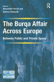 The Burqa Affair Across Europe - Between Public and Private Space ebook by Alessandro Ferrari,Sabrina Pastorelli