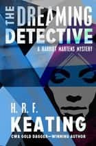 The Dreaming Detective ebook by H. R. F. Keating