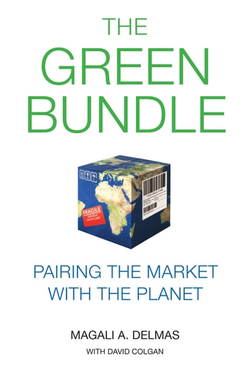 The Green Bundle - Pairing the Market with the Planet ebook by Magali A. Delmas,David Colgan