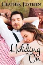 Holding on ebook by Heather Justesen