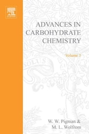 ADVANCES IN CARBOHYDRATE CHEMISTRY VOL 3 ebook by Unknown, Author