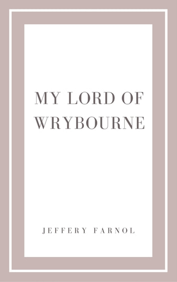 My Lord of Wrybourne ebook by Jeffery Farnol