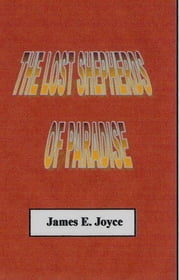 The Lost Shepherds of Paradise ebook by James E. Joyce
