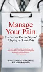 Manage Your Pain - Practical and Positive Ways of Adapting to Chronic Pain ebook by Michael Nicholas, Lois Tonkin, Lee Beeston,...
