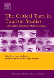The Critical Turn in Tourism Studies ebook by Irena Ateljevic,Annette Pritchard,Nigel Morgan