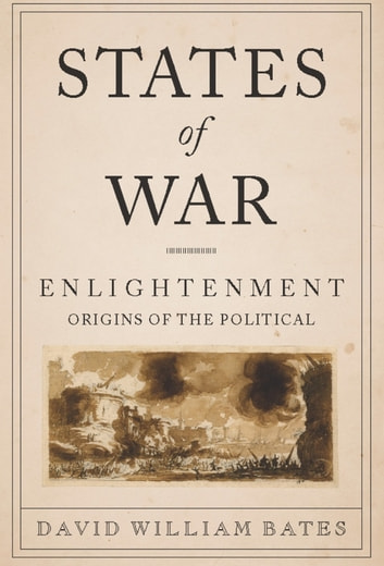 States of War - Enlightenment Origins of the Political ebook by David Bates