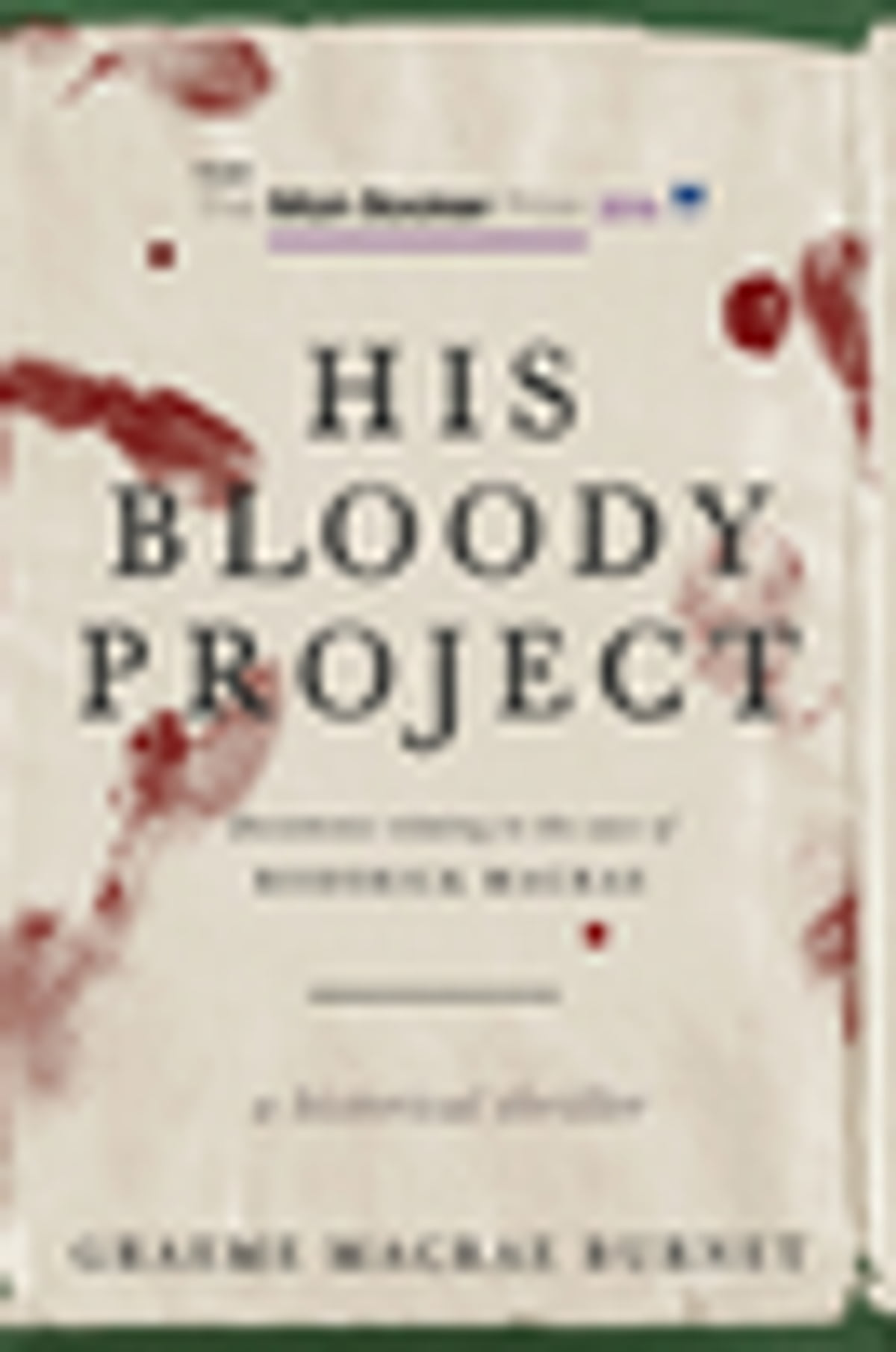 His Bloody Project  Documents Relating To The Case Of Roderick Macrae (man  Booker Prize