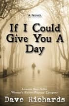 If I Could Give You A Day ebook by Dave Richards