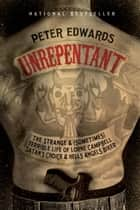 Unrepentant - The Strange and (Sometimes) Terrible Life of Lorne Campbell, Satan's Choice andHells Angels Biker ebook by Peter Edwards