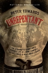 Unrepentant - The Strange and (Sometimes) Terrible Life of Lorne Campbell, Satan's Choice and Hells Angels Biker ebook by Peter Edwards