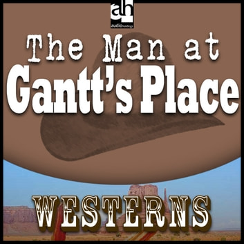 The Man at Gantt's Place audiobook by Steve Frazee