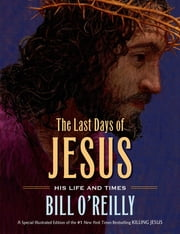 The Last Days of Jesus - His Life and Times ebook by Bill O'Reilly,William Low,Cobalt Illustrations Studio, Inc