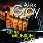 Keep The Midnight Out - Book 12 in the Sunday Times bestselling series audiobook by Alex Gray