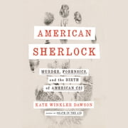 American Sherlock - Murder, Forensics, and the Birth of American CSI audiobook by Kate Winkler Dawson