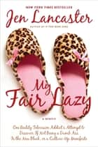 My Fair Lazy ebook by Jen Lancaster