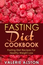 Fasting Diet Cookbook ebook by Valerie Alston