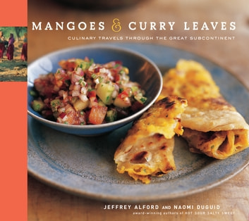 Mangoes & Curry Leaves - Culinary Travels Through the Great Subcontinent ebook by Jeffrey Alford,Naomi Duguid