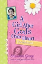 A Girl After God's Own Heart Devotional ebook by Elizabeth George