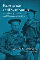 Faces of the Civil War Navies - An Album of Human and Confederate Sailors ebook by Ronald S. Coddington, Craig L. Symonds