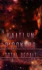 Total Recall; Cyberevolution II ebook by Kaitlyn O'Connor