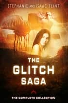 The Glitch Saga: The Complete Collection ebook by Stephanie Flint, Isaac Flint