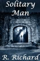 Solitary Man ebook by R. Richard