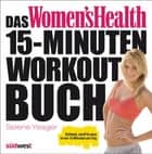 Das Women's Health 15-Minuten-Workout-Buch - Schlank, straff & sexy in nur 15 Minuten pro Tag ebook by Selene Yeager