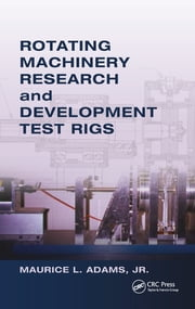 Rotating Machinery Research and Development Test Rigs ebook by Maurice L. Adams