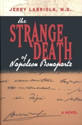 The Strange Death of Napoleon Bonaparte ebook by Jerry Labriola, M.D.