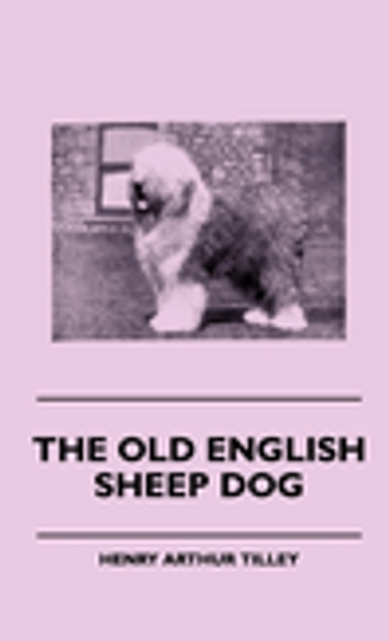 The Old English Sheep Dog ebook by Henry Arthur Tilley