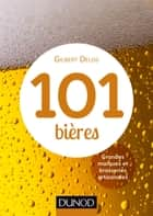 101 bières - 2ed. - Grandes marques et brasseries artisanales ebook by Gilbert Delos