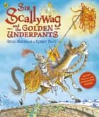 Sir Scallywag and the Golden Underpants ebook by Giles Andreae, Korky Paul