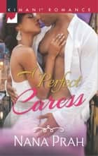 A Perfect Caress ebook by Nana Prah