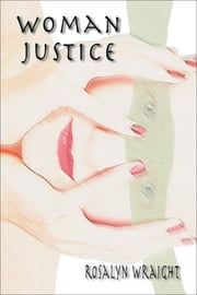 Woman Justice ebook by Rosalyn Wraight