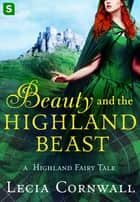 Beauty and the Highland Beast ebook by Lecia Cornwall